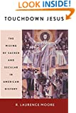Touchdown Jesus: The Making of Sacred and Secular in American History