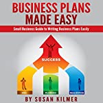 Business Plan: How-To Guide in Writing Business Plans Easily | Susan Kilmer
