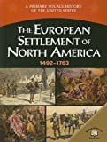 The European Settlement Of North America: 1492-1763 (A Primary Source History of the United States)