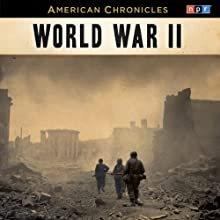 NPR American Chronicles: World War II  by National Public Radio Narrated by Neal Conan
