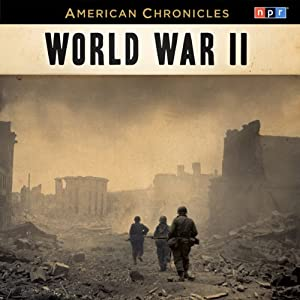 NPR American Chronicles: World War II | [National Public Radio]