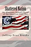 Shattered Nation: An Alternate History Novel of the American Civil War