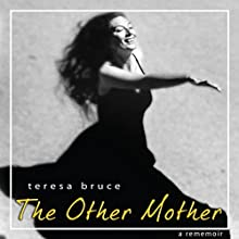 The Other Mother: A Rememoir Audiobook by Teresa Bruce Narrated by Teresa Bruce