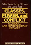 Classes, Power, and Conflict: Classical and Contemporary Debates[ CLASSES, POWER, AND CONFLICT: CLASSICAL AND CONTEMPORARY DEBATES ] by Giddens, Anthony (Author) May-13-82[ Paperback ] (0333322908) by Giddens, Anthony