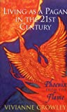 Phoenix From the Flame: Living as a Pagan in the 21st Century (1855381613) by Crowley, Vivianne