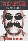 Insanity: My Mad Life Charles Bronson