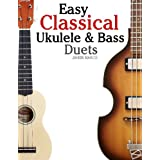 Easy Classical Ukulele & Bass Duets: Featuring music of Bach, Mozart, Beethoven, Vivaldi and other composers. In Standard Notation and TAB ~ Javier Marc�