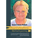 Beyond Schizophrenia: Michael's Journeyby Susan Frances Dunham