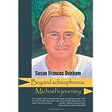 Beyond Schizophrenia: Michael's Journeyby Susan Frances Dunham