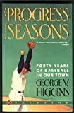 The Progress of the Seasons: Forty Years of Baseball in Our Town (0137283040) by Higgins, George V.