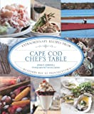 Cape Cod Chefs Table: Extraordinary Recipes from Buzzards Bay to Provincetown