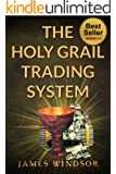 The Holy Grail Forex Trading System ( Foreign Exchange Day Trading ): Was this the ultimate financial currency daytrading strategy (English Edition)