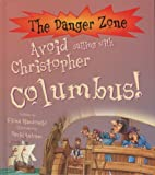 Avoid Sailing with Christopher Columbus! (Danger Zone) (The Danger Zone) Fiona MacDonald