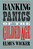 Banking Panics of the Gilded Age (Studies in Macroeconomic History)