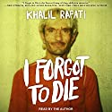I Forgot to Die Audiobook by Khalil Rafati Narrated by Khalil Rafati