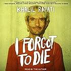 I Forgot to Die Hörbuch von Khalil Rafati Gesprochen von: Khalil Rafati