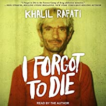 I Forgot to Die Audiobook by Khalil Rafati Narrated by Khalil Rafati