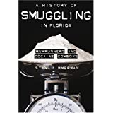 A History of Smuggling in Florida: Rum Runners and Cocaine Cowboys ~ Stan Zimmerman