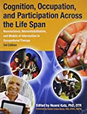 img - for Cognition, Occupation, and Participation Across the Life Span: Neuroscience, Neurorehabilitation, and Models of Intervention in Occupational Therapy, 3rd Edition book / textbook / text book