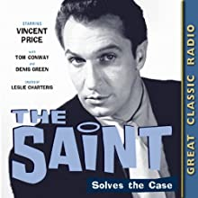 The Saint: Solves the Case  by Leslie Charteris Narrated by Vincent Price, Tom Conway, Denis Green