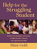 Help for the Struggling Student: Ready-to-Use Strategies and Lessons to Build Attention, Memory, and Organizational Skills