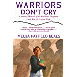 Warriors Don't Cry: A Searing Memoir of the Battle to Integrate Little Rock's Central High ~ Melba Beals