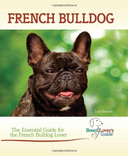 French Bulldog: The Essential Guide for the French Bulldog Lover (Breed Lover's Guide)