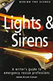 Lights & Sirens: A Writer's Guide to Emergency Rescue Professions (089879806X) by Cowan, James
