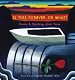 Is This Forever, or What?: Poems & Paintings from Texas (0060511788) by Nye, Naomi Shihab