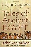 Edgar Cayce's Tales of Egypt (0876046235) by John Van Auken