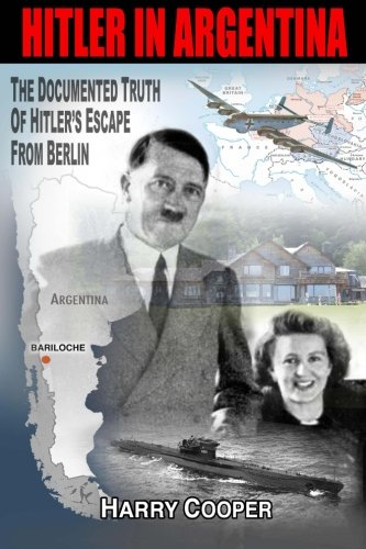 Hitler in Argentina: The Documented Truth of Hitler's Escape from Berlin (The Hitler Escape Trilogy)