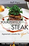 Your Perfect Steak: Signature Steaks by You (English Edition)