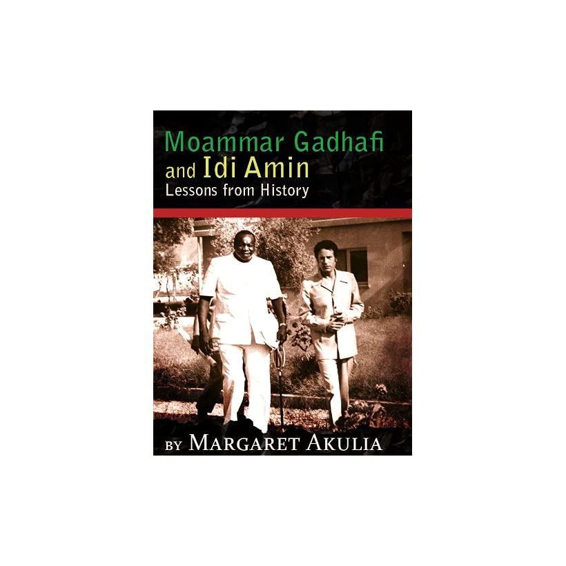 Moammar Gadhafi and Idi Amin  Lessons From History