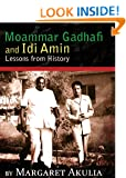 Moammar Gadhafi and Idi Amin : Lessons From History