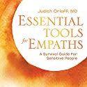 Essential Tools for Empaths: A Survival Guide for Sensitive People Speech by Judith Orloff Narrated by Judith Orloff