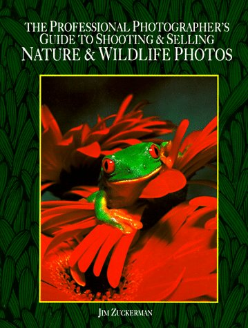 Professional Photographer's Guide to Shooting and Selling Nature and Wildlife Photos