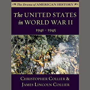 The United States in World War II: 1941 - 1945: The Drama of American History Series | [Christopher Collier, James Lincoln Collier]