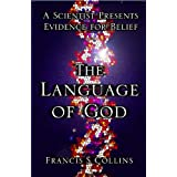 The Language of God: A Scientist Presents Evidence for Belief ~ Francis S. Collins
