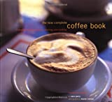 The New Complete Coffee Book: A Gourmet Guide to Buying, Brewing, and Cooking (0811840212) by Perry, Sara