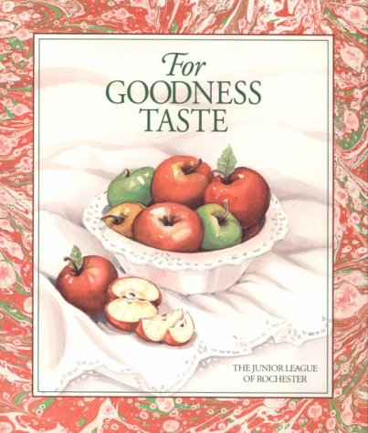 For Goodness Taste by The Junior League of Rochester Inc.