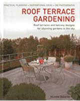 Roof Terrace Gardening: Roof Terraces and Balcony Designs for Stunning Gardens in the Sky