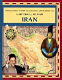A Historical Atlas of Iran (Historical Atlases of South Asia, Central Asia and the Middle East)