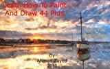 Learn How To Paint And Draw 44 Plus (Learn How To Paint And Draw Plus)