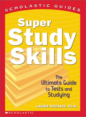 Super Study Skills : The Ultimate Guide to Tests and Studying, LAURIE ROZAKIS