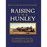 Raising the Hunley: The Remarkable History and Recovery of the Lost Confederate Submarine ~ Brian Hicks