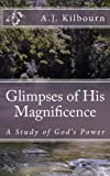 Glimpses of His Magnificence: A Study of Gods Power