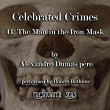 The Man in the Iron Mask: Celebrated Crimes, Book 11 (       UNABRIDGED) by Alexandre Dumas père Narrated by Robert Bethune