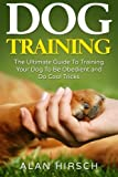 Dog Training: The Ultimate Guide To Training Your Dog To Be Obedient and Do Cool Tricks (Dog Training Books) (Volume 1)