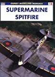 Image of Supermarine Spitfire (Osprey Modelling Manuals 18)