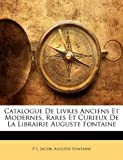 img - for Catalogue De Livres Anciens Et Modernes, Rares Et Curieux De La Librairie Auguste Fontaine (French Edition) book / textbook / text book